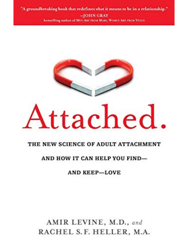 Attached: Are you Anxious, Avoidant or Secure? How the science of adult attachment can help you find - and keep - love by Amir Levine (1585429139) (9781585429134)