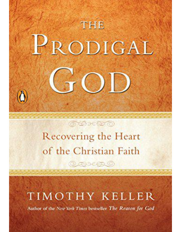 The Prodigal God: Recovering the Heart of the Christian Faith By Keller, Timothy