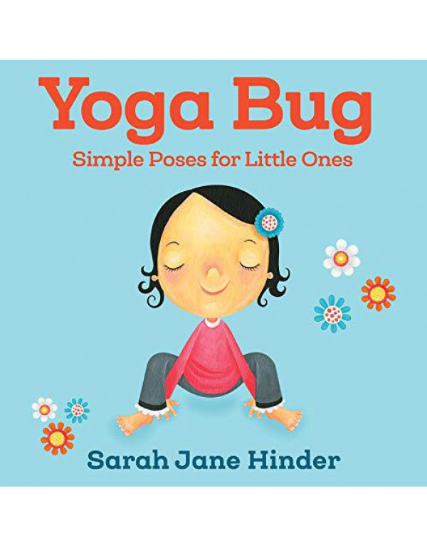 Yoga Bug: Simple Poses for Little Ones: 1 (Yoga Bug Board Book Series) By Hinder, Sarah Jane