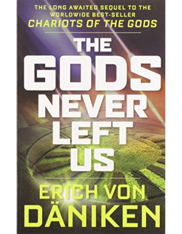 The Gods Never Left Us: The Long Awaited Sequel to the Worldwide Best-Seller Chariots of the Gods By von Daniken, Erich