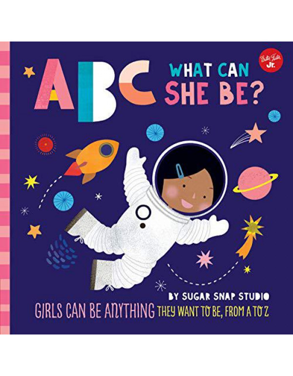 ABC for Me: ABC What Can She Be?: Girls can be anything they want to be, from A to Z: 5 By Sugar Snap Studio