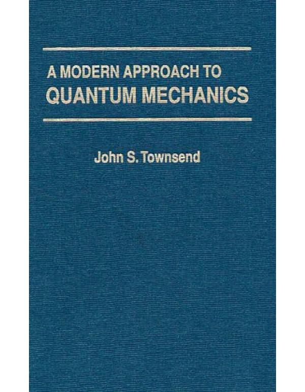 A Modern Approach to Quantum Mechanics by John S. Townsend (1891389130) (9781891389139)