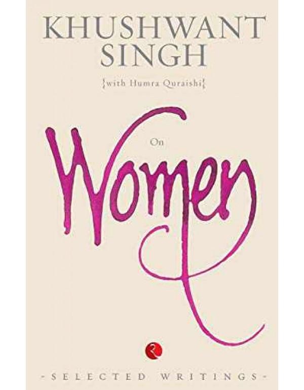 On Women: Selected Writings By Khushwant Singh