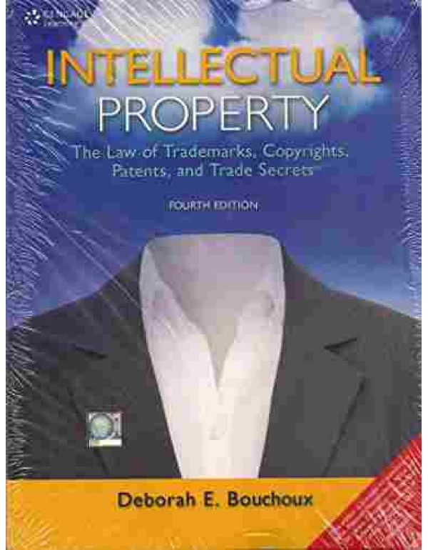 INTELLECTUAL PROPERTY THE LAW OF TRADEMARKS, COPYRIGHTS, PATENTS AND TRADE SECRETS, 4TH EDITION By Bouchoux (8131528979) (9788131528976)
