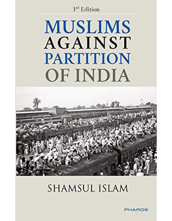 Muslims Against Partition of India - Revisiting the legacy of patriotic Muslims By Dr. Shamsul-Islam
