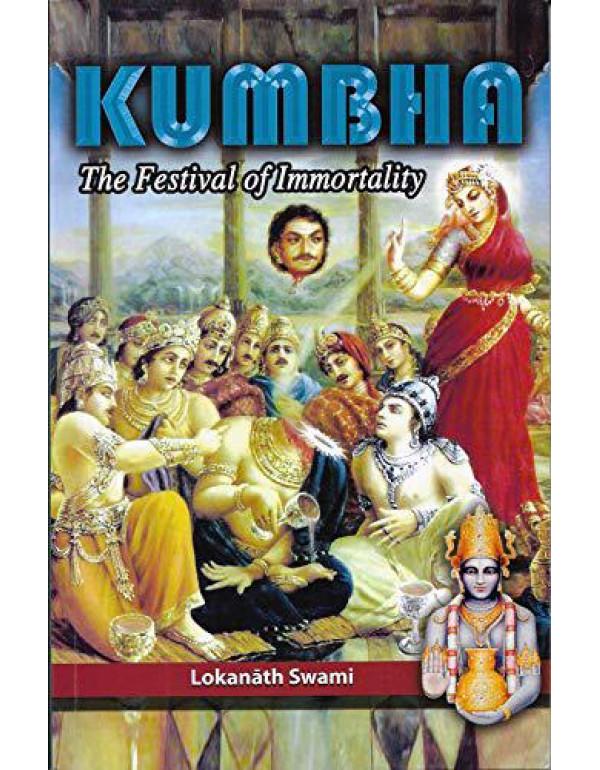 Kumbha The Festival of Immortality By Lokanath Swami