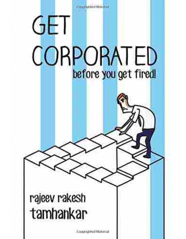 Get Corporated before You Get Fired! By Tamhankar, Rajeev Rakesh (9352013115) (9789352013111)