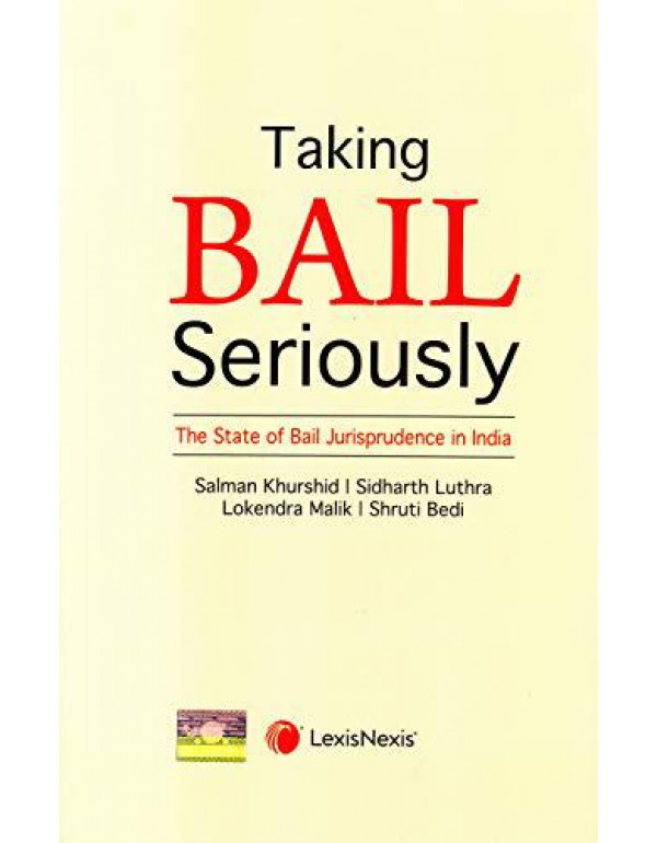 Taking Bail Seriously - The State of Bail Jurisprudence in India 1st Edition 2020 By Salman Khurshid