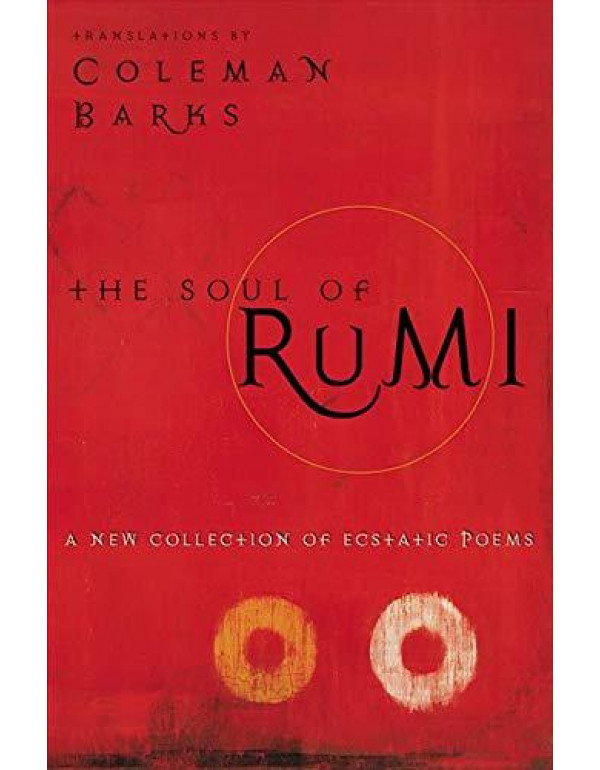 The Soul of Rumi: A New Collection of Ecstatic Poems By Barks, Coleman