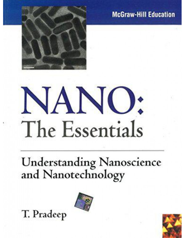 NANO: The Essentials: Understanding Nanoscience and Nanotechnology By Pradeep, T.