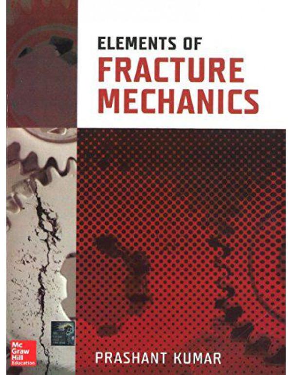 Elements of Fracture Mechanics By Kumar, Prashant