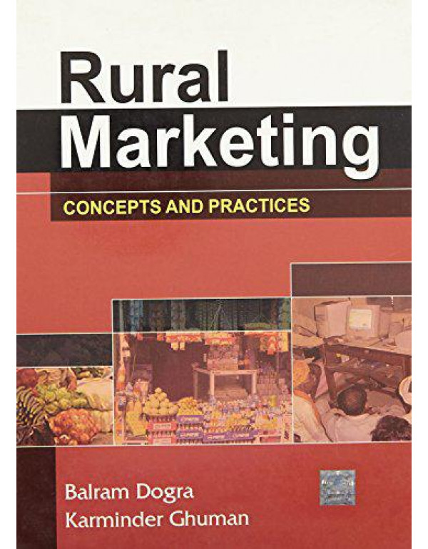 Rural Marketing: Concepts and Practices By Balram, Dogra