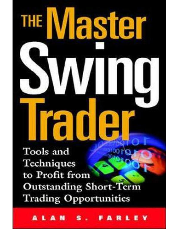 The Master Swing Trader: Tools and Techniques to Profit from Outstanding Short-Term Trading Opportunities By Farley, Alan