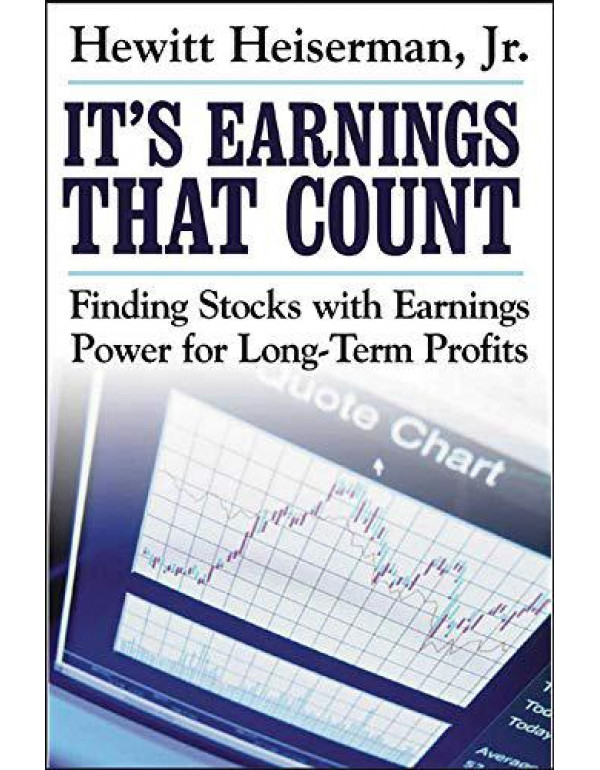 It's Earnings That Count: Finding Stocks with Earnings Power for Long-Term Profits By Heiserman, Hewitt