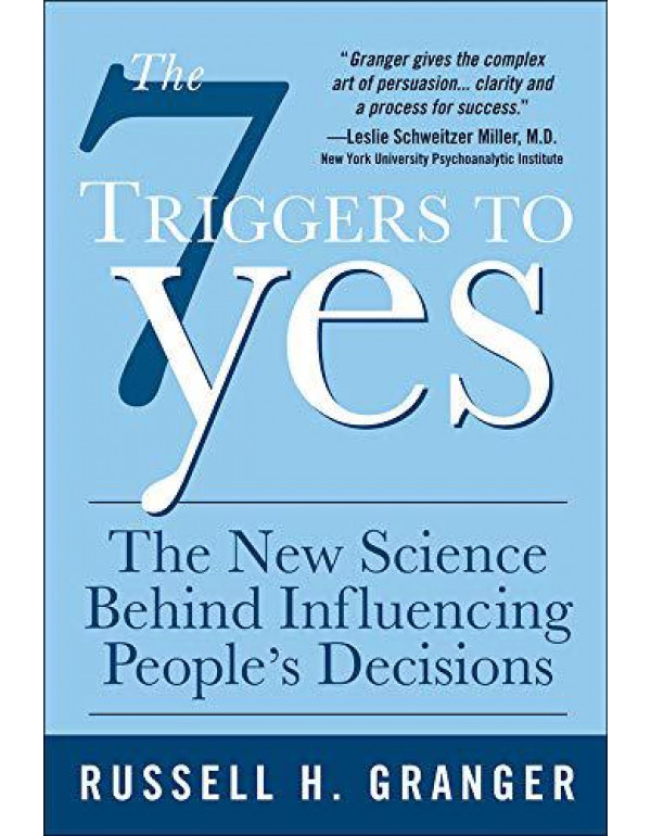 The 7 Triggers to Yes: The New Science Behind Influencing People's Decisions (BUSINESS BOOKS) By Granger, Russell H.