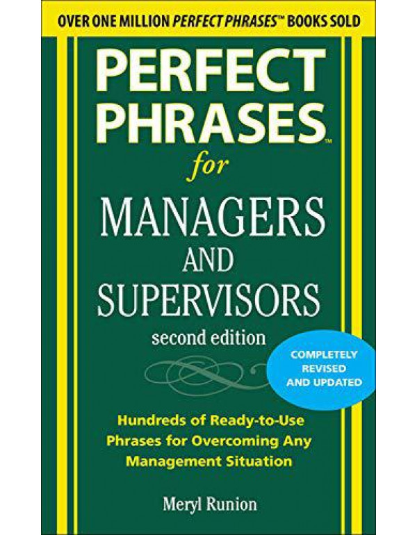 Perfect Phrases for Managers and Supervisors, Second Edition: Hundreds of Ready-To-Use Phrases for Overcoming Any Management Situation (Perfect Phrases Series) By Runion, Meryl