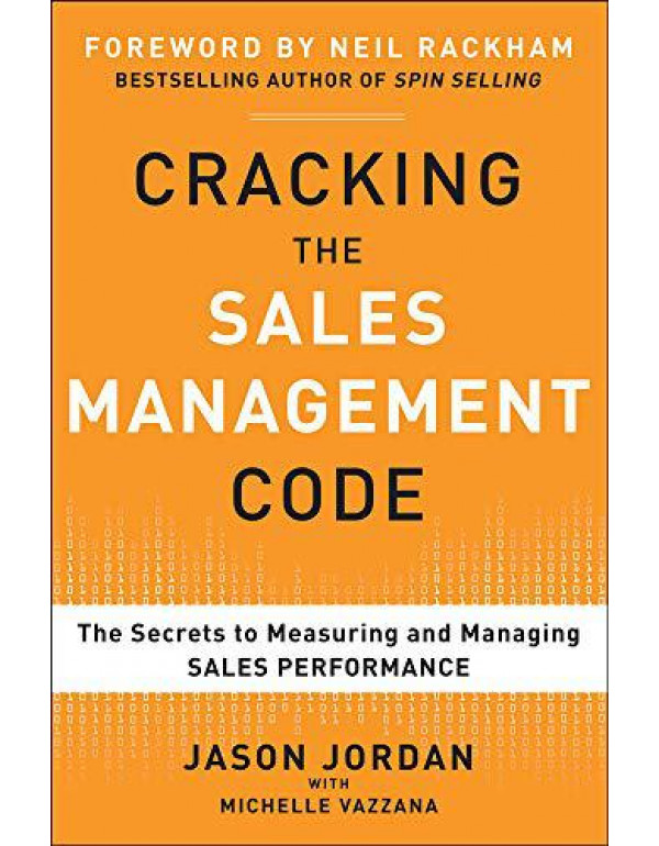Cracking the Sales Management Code: The Secrets to Measuring and Managing Sales Performance By Jordan, Jason