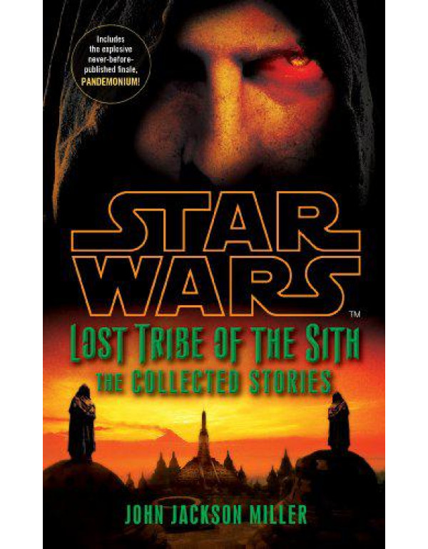 Star Wars Lost Tribe of the Sith: The Collected Stories By Miller, John Jackson