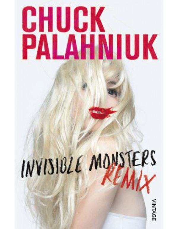 Invisible Monsters Remix By Palahniuk, Chuck