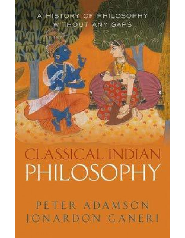Classical Indian Philosophy: A History of Philosophy Without Any Gaps By Peter Adamson