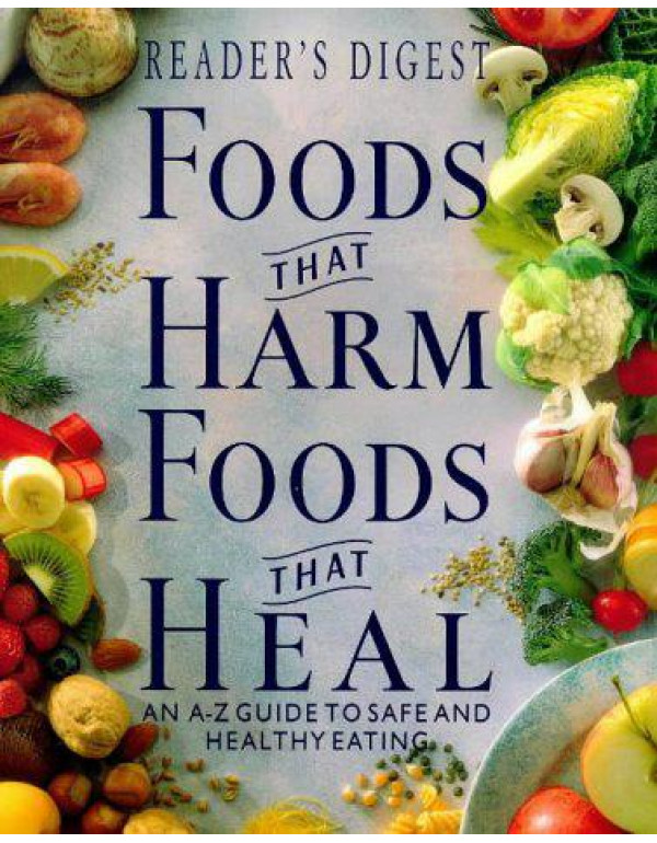 Foods That Harm, Foods That Heal: An A-Z Guide to Safe and Healthy Eating (Readers Digest) By Reader's Digest