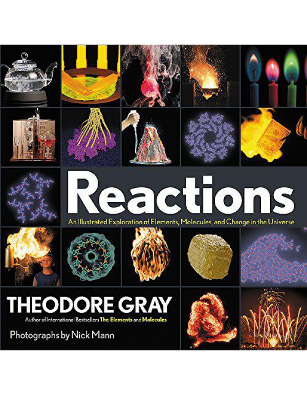 Reactions: An Illustrated Exploration of Elements, Molecules, and Change in the Universe By Gray, Theodore
