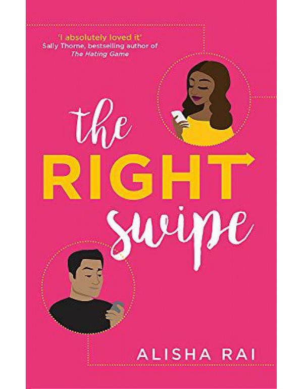 The Right Swipe: swipe right on this irresistible romcom By Rai, Alisha