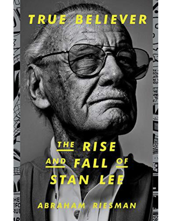 True Believer: The Rise and Fall of Stan Lee By Riesman, Abraham