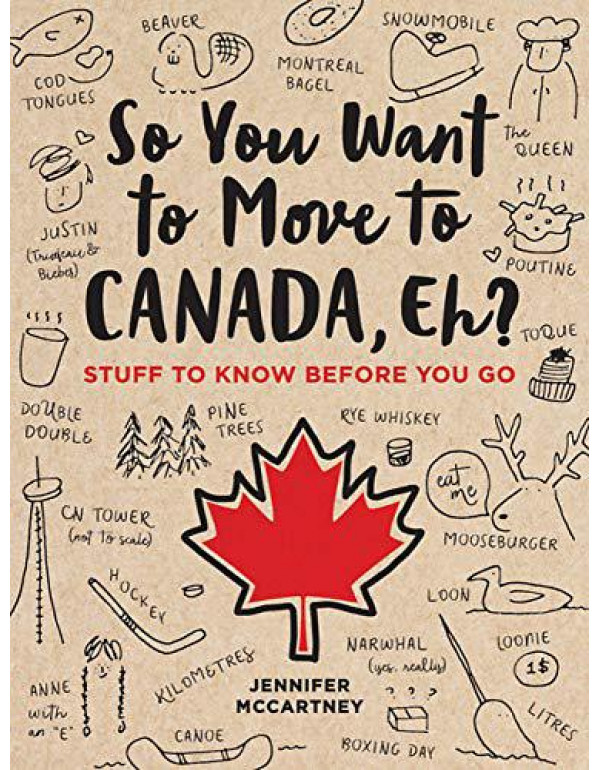 So You Want to Move to Canada, Eh?: Stuff to Know Before You Go By McCartney, Jennifer