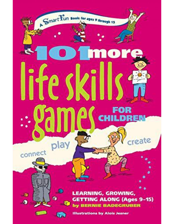 101 More Life Skills Games for Children: Learning Growing Getting Along (Smartfun Activity Books) By Badegruber, Bernie