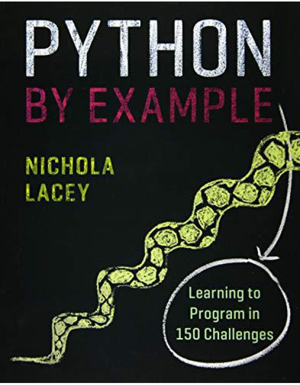 Python by Example: Learning to Program in 150 Challenges By Lacey, Nichola