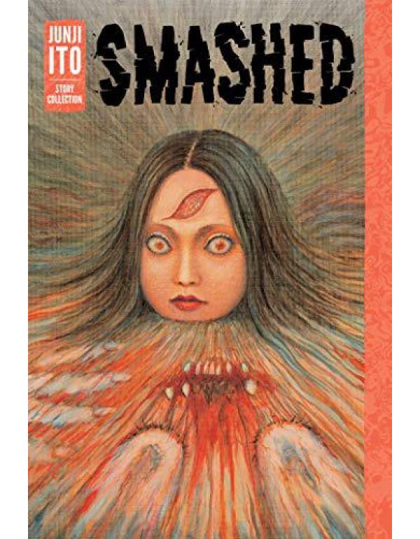 Smashed: Junji Ito Story Collection By Ito, Junji