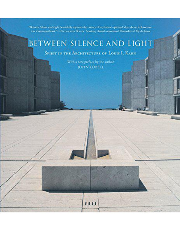 Between Silence and Light: Spirit in the Architecture of Louis I. Kahn By Kahn, Louis I.