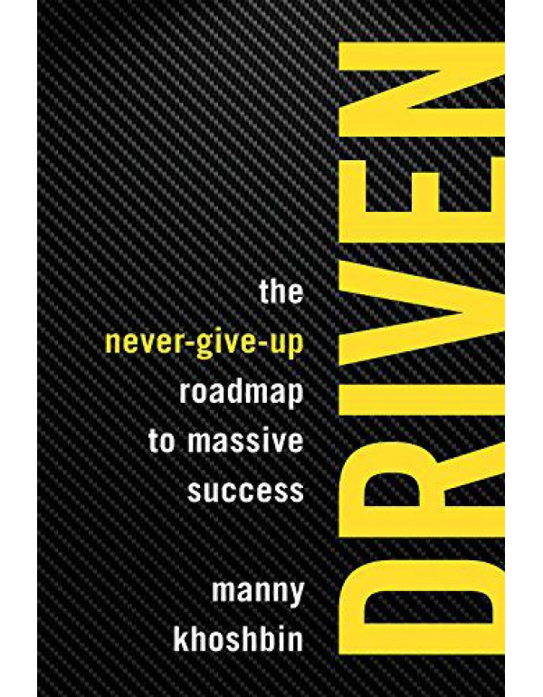 Driven: The Never-Give-Up Roadmap to Massive Success By Manny Khoshbin Rich Mintzer