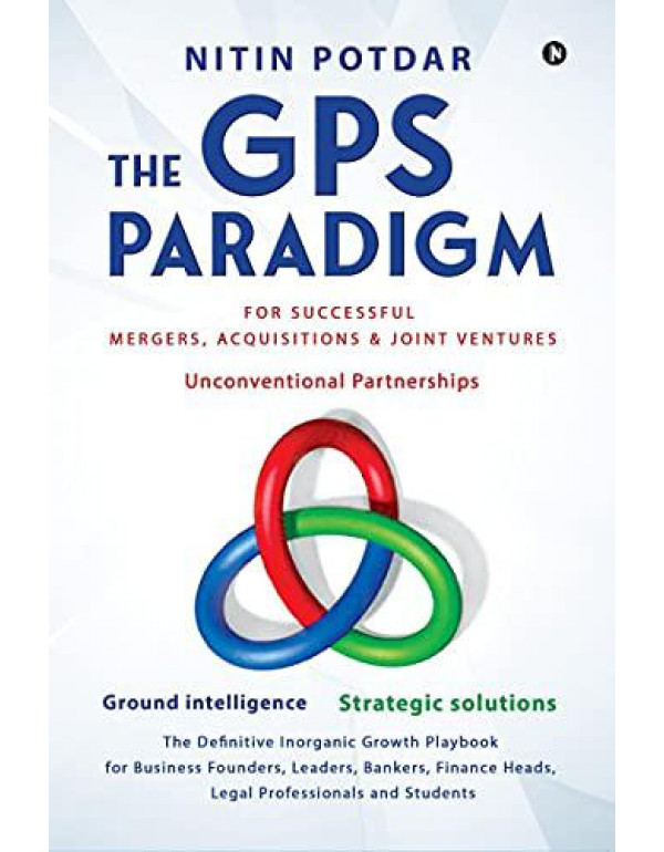 The GPS Paradigm: For Successful Mergers, Acquisitions & Joint Ventures By Nitin Potdar