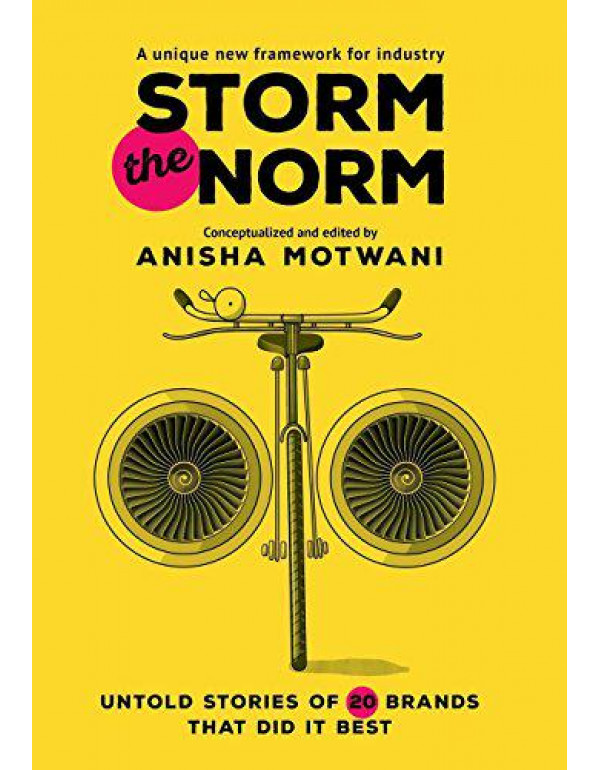 Storm the Norm: Untold Stories of 20 Brands that Did it Best By Anisha Motwani