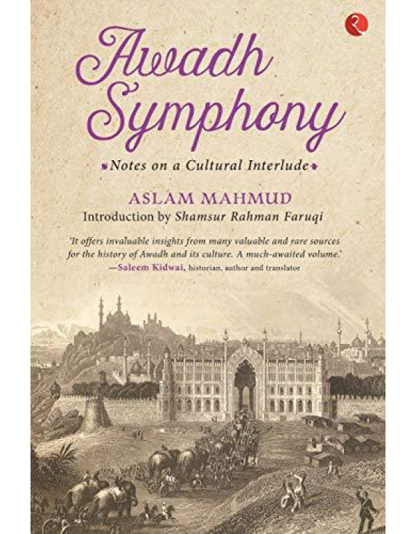 Awadh Symphony: Notes on a Cultural Interlude By Aslam Mahmud