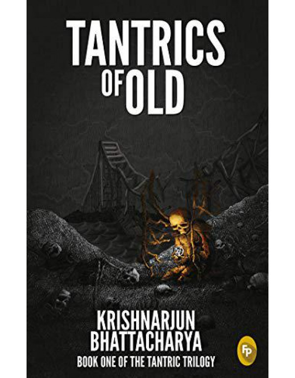 Tantrics of Old: Book One Of The Tantric Trilogy By Krishnarjun Bhattacharya