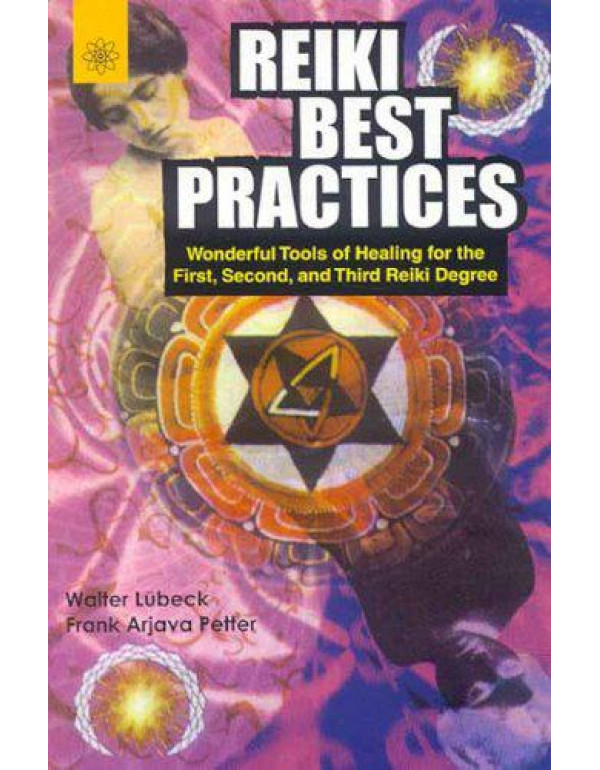 Reiki Best Practices: Wonderful Tools of Healing for the First, Second, and Third Reiki Degree By Walter Lubeck