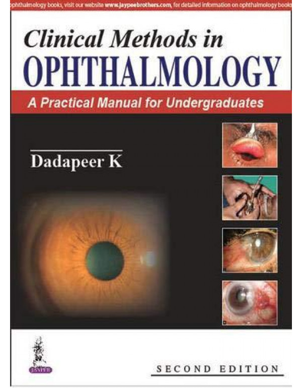 Clinical Methods In Ophthalmology:A Practical Manual For Medical Students: A Practical Manual for Undergraduates By Dadapeer K