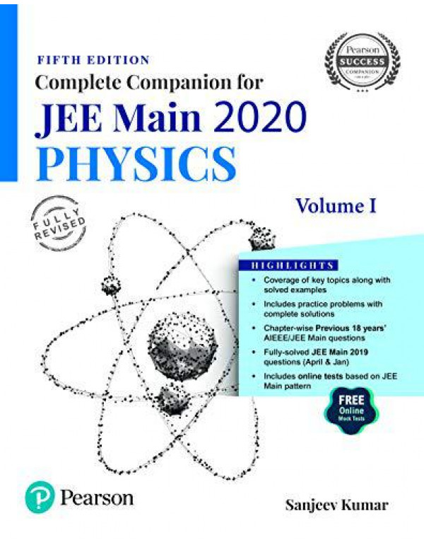 Complete Companion for JEE Main 2020 Physics Volume 1   Previous 18 Year's AIEEE/JEE Mains Questions   Fifth Edition   By Pearson By Sanjeev Kumar