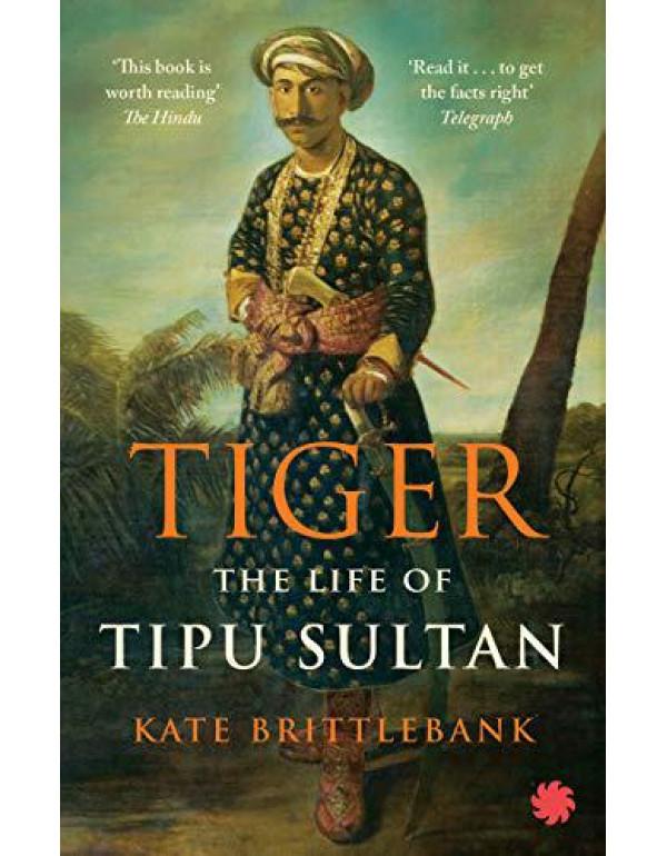 Tiger : The Life Of Tipu Sultan By Kate Brittlebank