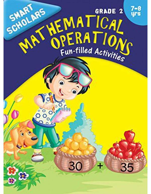 Grade 2 : Smart Scholars Grade 2 Mathematical Operations Fun-filled Activities (Smart Scholars Series) By Om Books Editorial Team