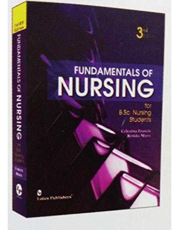 Fundamentals of Nursing For B.Sc Nursing Students, 3rd.ed. By Celestina Francis