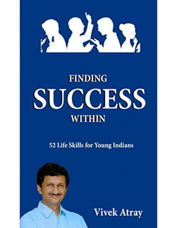 Finding Success Within - 52 Life Skills for Young Indians By Vivek Atray