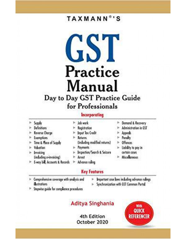 Taxmann's GST Practice Manual - Comprehensive Guide for Understanding the Background, Concepts, Execution, Challenges and Solutions Involved in your 'Day-to-Day' Compliance of GST   4th Edition   October 2020 By Aditya Singhania