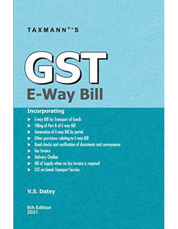 Taxmann's GST E-Way Bill - Complete & Updated Insight of all Provisions Relating to GST E-Way Bill, in Simplified Manner | Amended upto 01-02-2021 | 8th Edition | 2021 By V.S. Datey