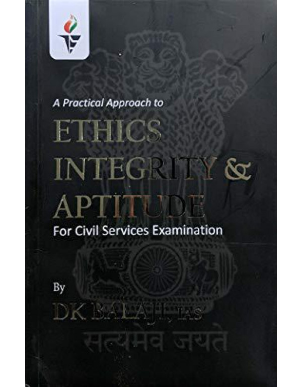 A Practical Approach to Ethics Integrity & Aptitude for Civil Services Examinations By DK BALAJI IAS