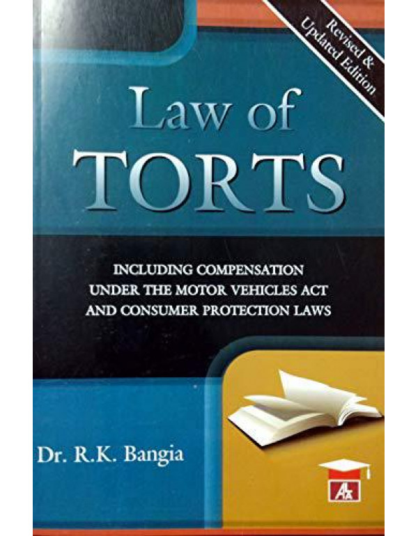 Dr. R.K.Bangia's LAW OF TORTS including Compensation under the Motor Vehicles Act and Consumer Protection Laws - Revised and Updated Edition - A Famous Text Book on Law of Torts By Dr. R.K.Bangia
