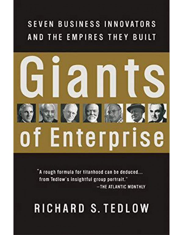Giants of Enterprise: Seven Business Innovators and the Empires They Built By Tedlow, Richard S.